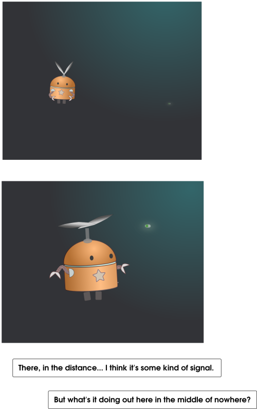 "A comic. Panel 1 shows a cute little orange-yellow robot with a propellor, flying through inky-black space. Panel 2: the robot turns around and looks at a dim glowing object behind her. Text: ""There, in the distance... I think it's some kind of signal. But what's it doing out here in the middle of nowhere?"""